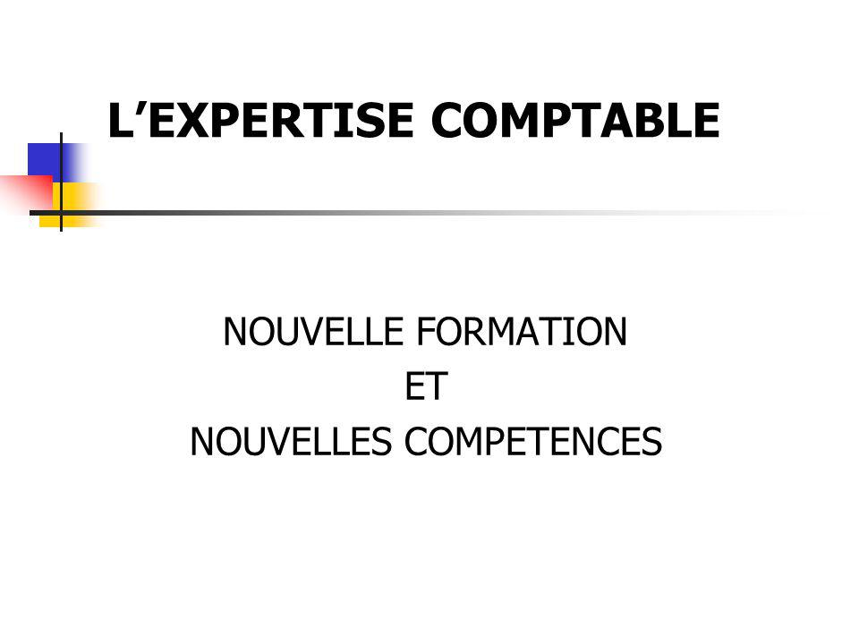 NOUVELLE FORMATION ET NOUVELLES COMPETENCES LEXPERTISE COMPTABLE