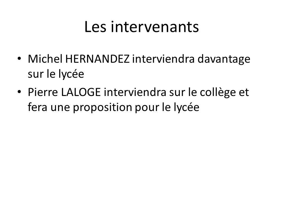 Les intervenants Michel HERNANDEZ interviendra davantage sur le lycée Pierre LALOGE interviendra sur le collège et fera une proposition pour le lycée