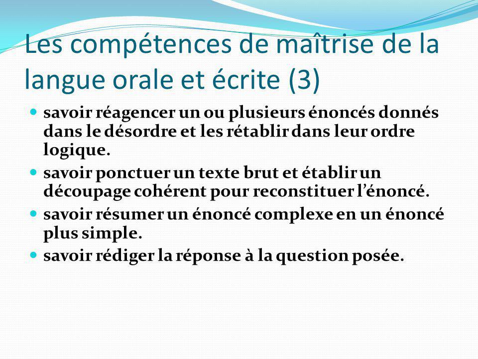 Les compétences de maîtrise de la langue orale et écrite (3) savoir réagencer un ou plusieurs énoncés donnés dans le désordre et les rétablir dans leur ordre logique.