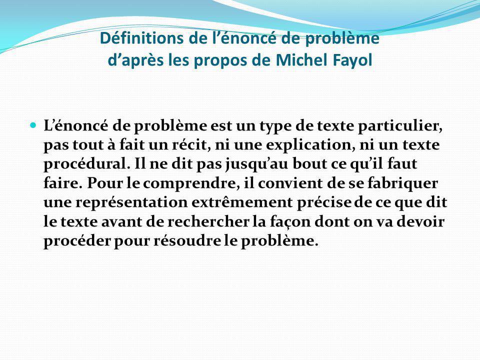Définitions de lénoncé de problème daprès les propos de Michel Fayol Lénoncé de problème est un type de texte particulier, pas tout à fait un récit, ni une explication, ni un texte procédural.