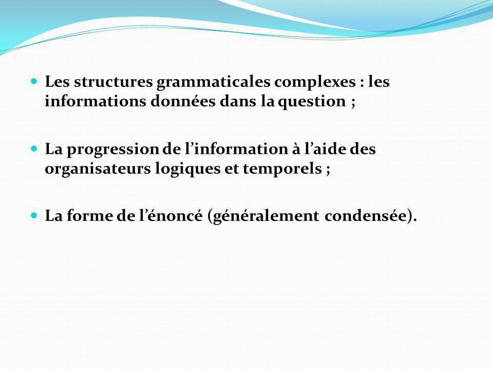 Les structures grammaticales complexes : les informations données dans la question ; La progression de linformation à laide des organisateurs logiques