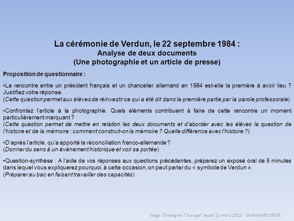 La cérémonie de Verdun, le 22 septembre 1984 : Analyse de deux documents (Une photographie et un article de presse) Proposition de questionnaire : La rencontre entre un président français et un chancelier allemand en 1984 est-elle la première à avoir lieu .