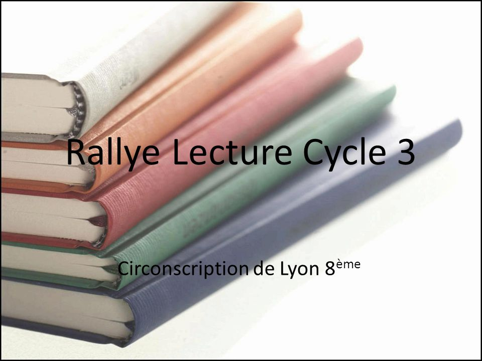 Rallye Lecture Cycle 3 Circonscription de Lyon 8 ème