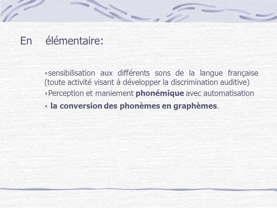 En élémentaire: sensibilisation aux différents sons de la langue française (toute activité visant à développer la discrimination auditive) Perception