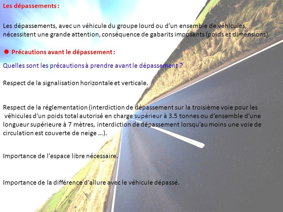 Les dépassements : Les dépassements, avec un véhicule du groupe lourd ou dun ensemble de véhicules, nécessitent une grande attention, conséquence de g