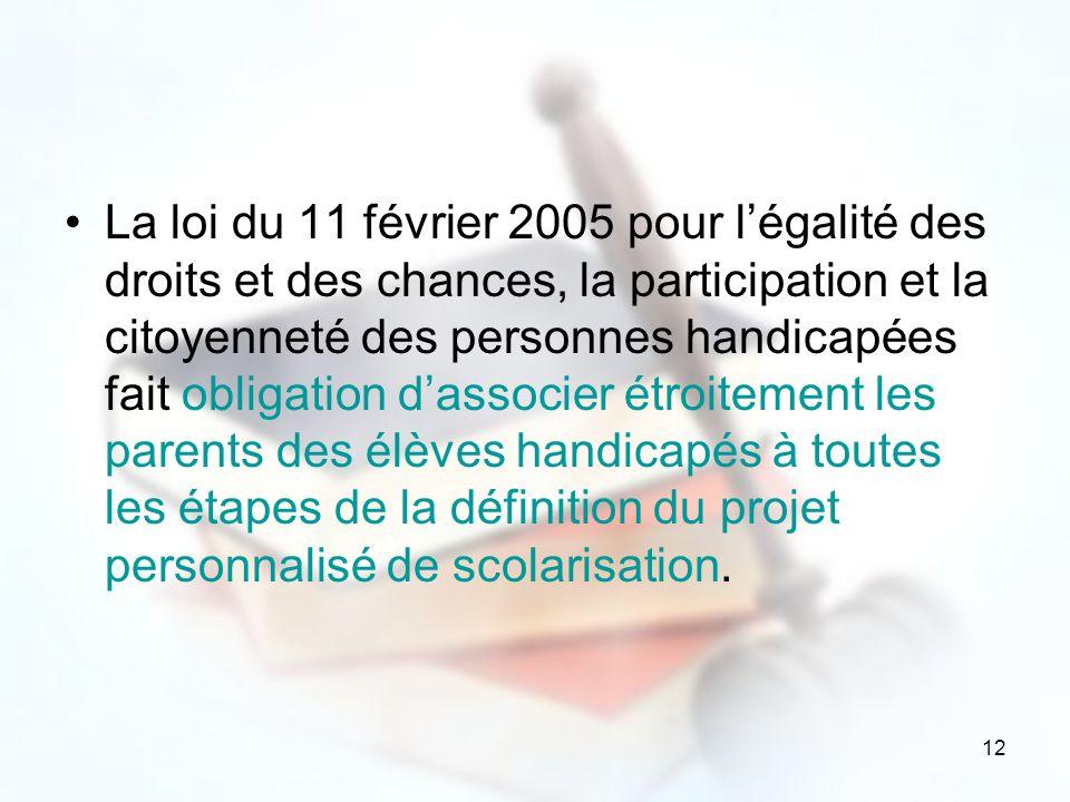 12 La loi du 11 février 2005 pour légalité des droits et des chances, la participation et la citoyenneté des personnes handicapées fait obligation das