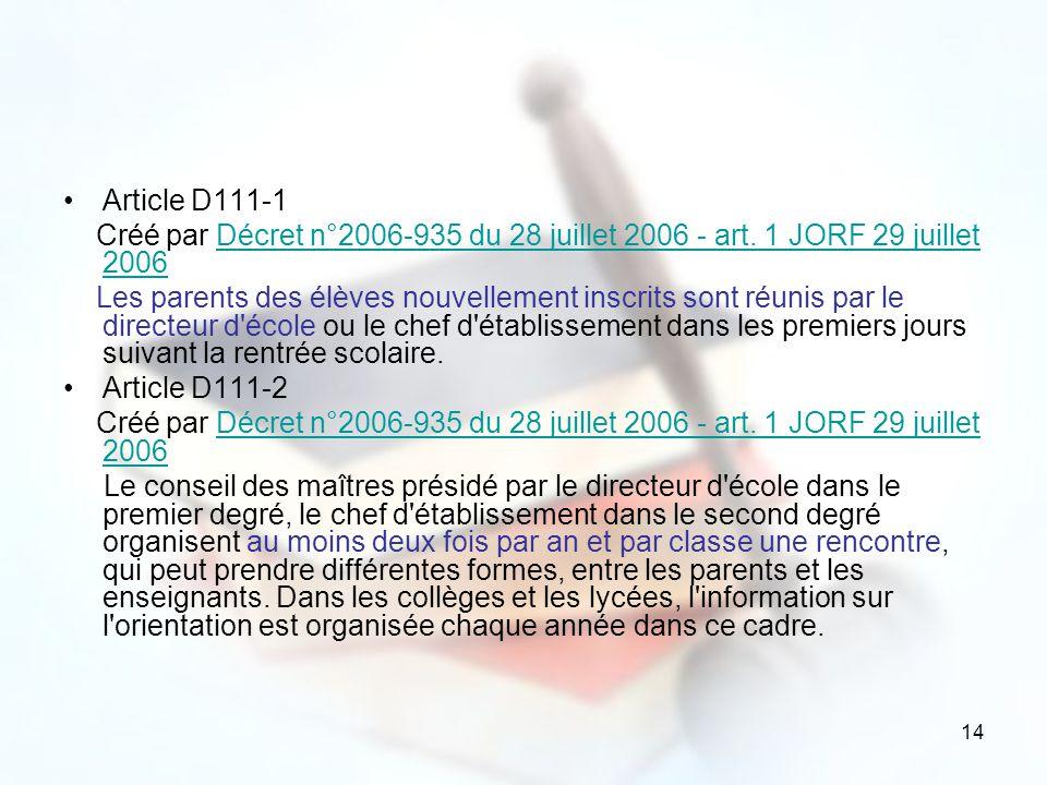 14 Article D111-1 Créé par Décret n°2006-935 du 28 juillet 2006 - art. 1 JORF 29 juillet 2006Décret n°2006-935 du 28 juillet 2006 - art. 1 JORF 29 jui