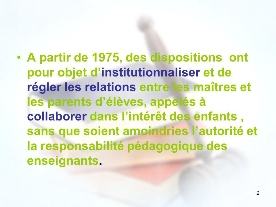 2 A partir de 1975, des dispositions ont pour objet dinstitutionnaliser et de régler les relations entre les maîtres et les parents délèves, appelés à