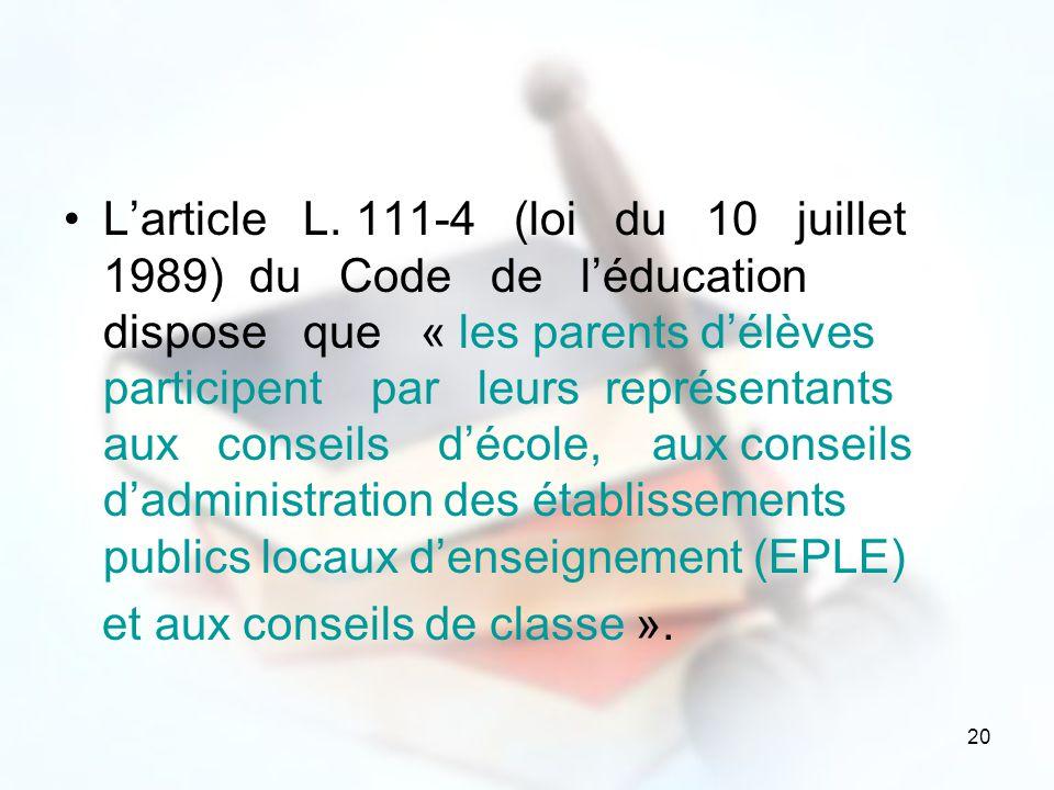 20 Larticle L. 111-4 (loi du 10 juillet 1989) du Code de léducation dispose que « les parents délèves participent par leurs représentants aux conseils