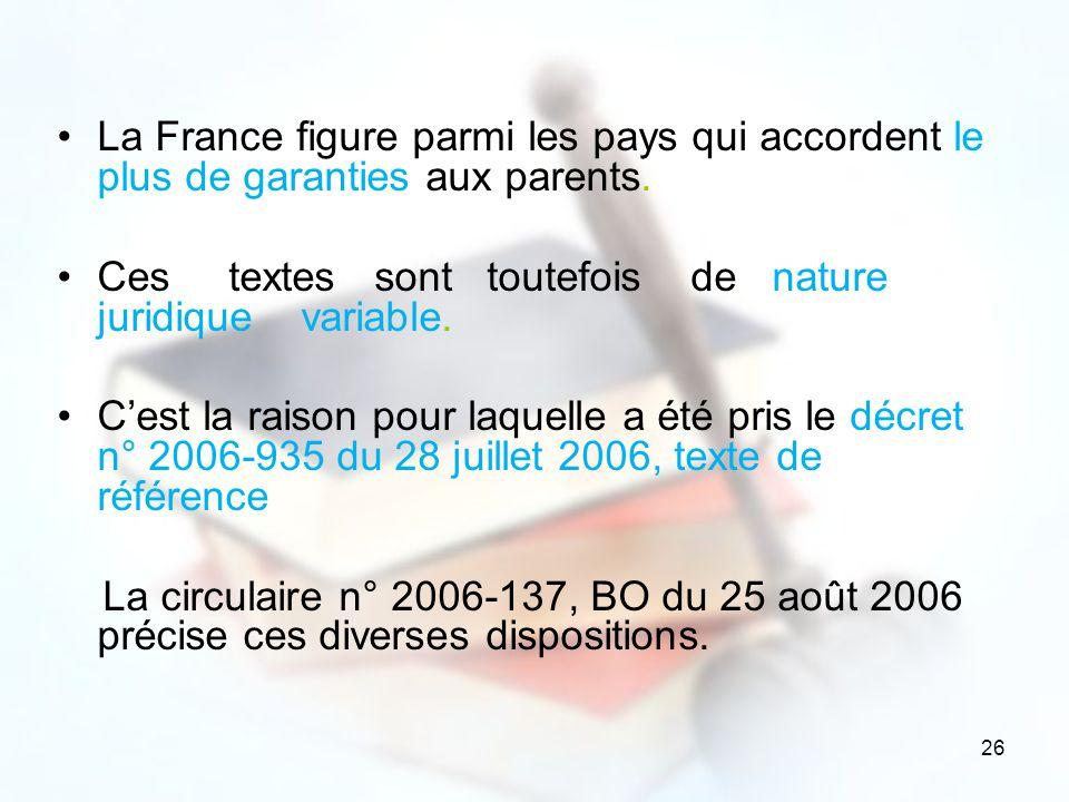 26 La France figure parmi les pays qui accordent le plus de garanties aux parents. Ces textes sont toutefois de nature juridique variable. Cest la rai