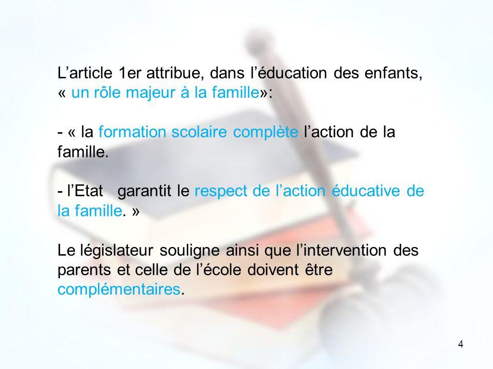 4 Larticle 1er attribue, dans léducation des enfants, « un rôle majeur à la famille»: - « la formation scolaire complète laction de la famille. - lEta