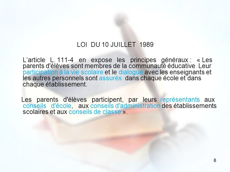 6 LOI DU 10 JUILLET 1989 Larticle L. 111-4 en expose les principes généraux : « Les parents d'élèves sont membres de la communauté éducative. Leur par