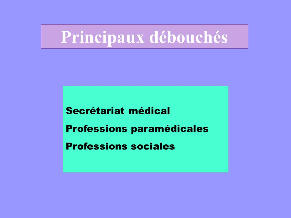 Principaux débouchés Secrétariat médical Professions paramédicales Professions sociales