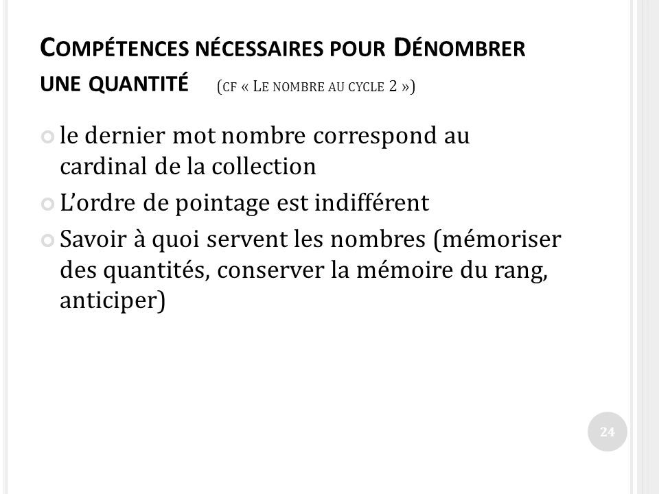 C OMPÉTENCES NÉCESSAIRES POUR D ÉNOMBRER UNE QUANTITÉ ( CF « L E NOMBRE AU CYCLE 2 ») le dernier mot nombre correspond au cardinal de la collection Lo