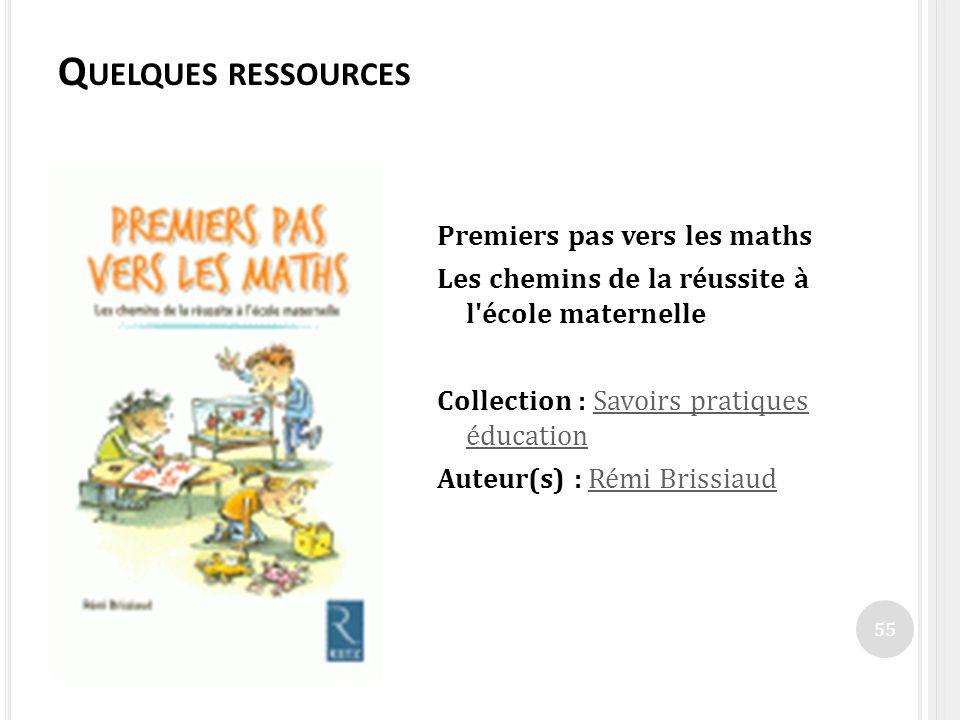 Q UELQUES RESSOURCES Premiers pas vers les maths Les chemins de la réussite à l'école maternelle Collection : Savoirs pratiques éducationSavoirs prati