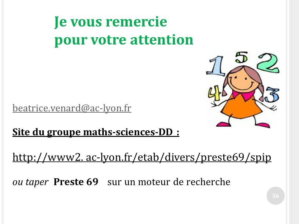 Je vous remercie pour votre attention beatrice.venard@ac-lyon.fr Site du groupe maths-sciences-DD : http://www2. ac-lyon.fr/etab/divers/preste69/spip