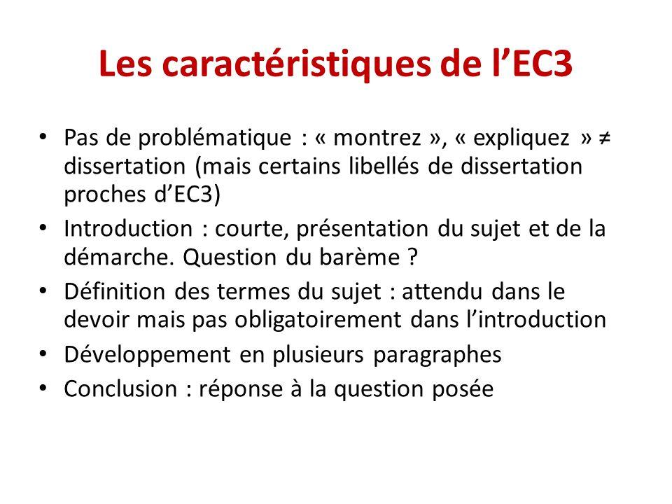 Les caractéristiques de lEC3 Pas de problématique : « montrez », « expliquez » dissertation (mais certains libellés de dissertation proches dEC3) Intr