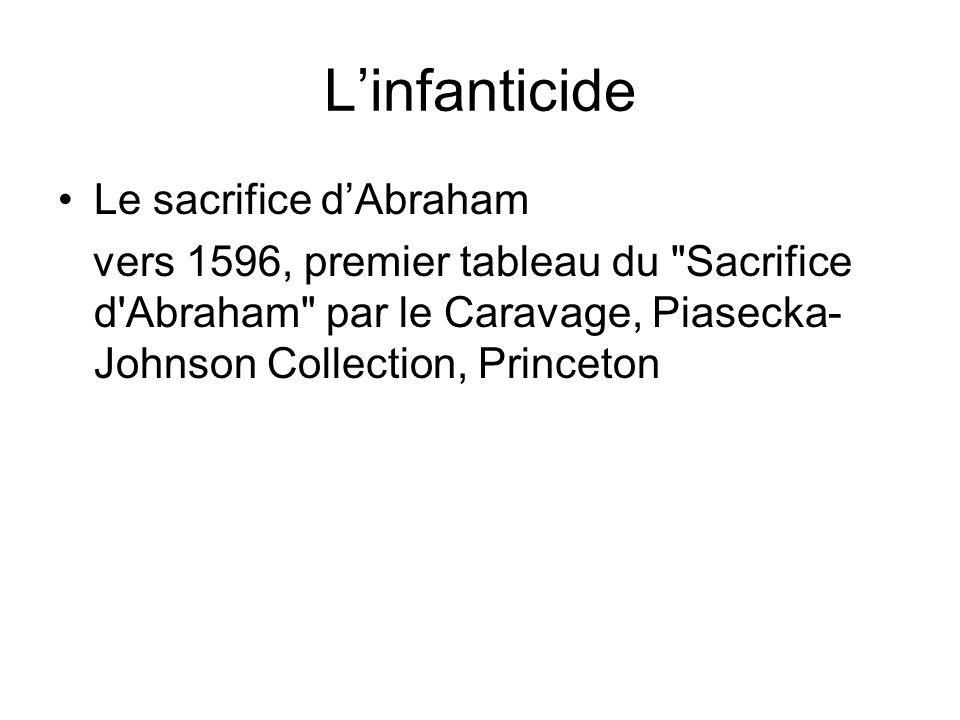 Linfanticide Le sacrifice dAbraham vers 1596, premier tableau du Sacrifice d Abraham par le Caravage, Piasecka- Johnson Collection, Princeton