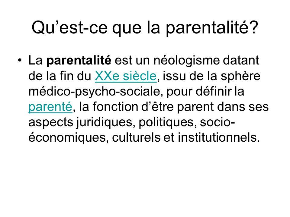 Quest-ce que la parentalité? La parentalité est un néologisme datant de la fin du XXe siècle, issu de la sphère médico-psycho-sociale, pour définir la