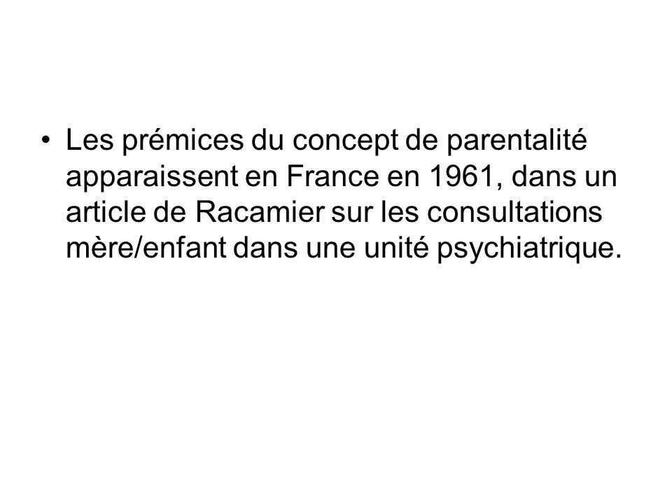 Les prémices du concept de parentalité apparaissent en France en 1961, dans un article de Racamier sur les consultations mère/enfant dans une unité psychiatrique.