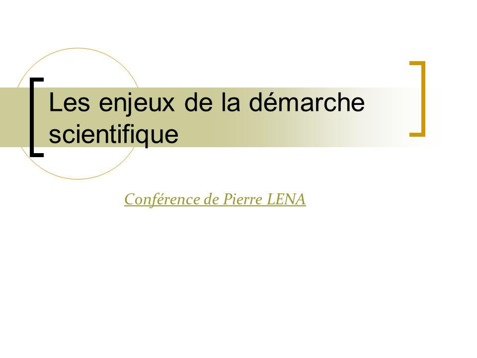 Les enjeux de la démarche scientifique Conférence de Pierre LENA