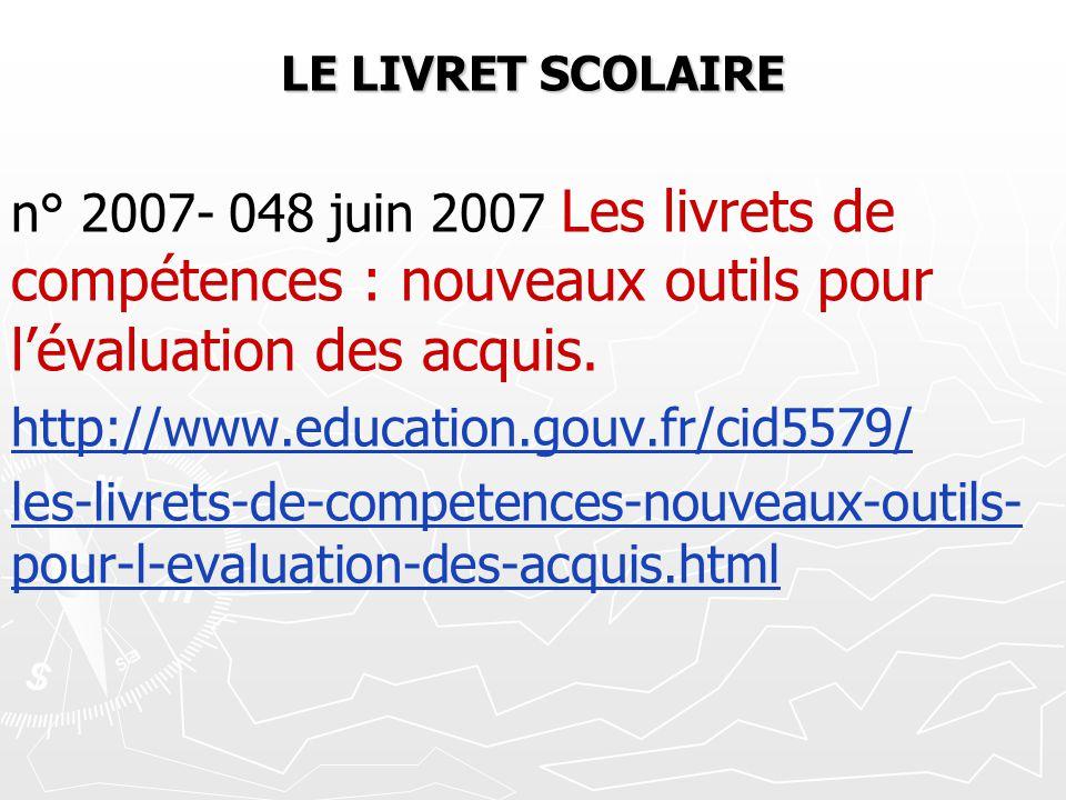 LE LIVRET SCOLAIRE n° 2007- 048 juin 2007 Les livrets de compétences : nouveaux outils pour lévaluation des acquis. http://www.education.gouv.fr/cid55