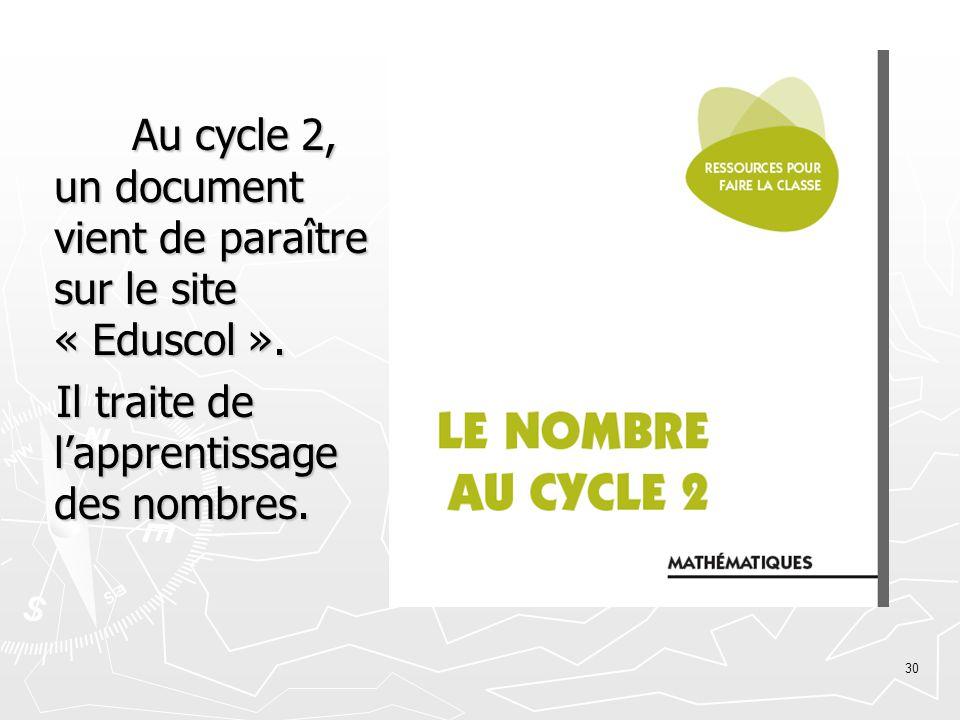 30 Au cycle 2, un document vient de paraître sur le site « Eduscol ». Il traite de lapprentissage des nombres.
