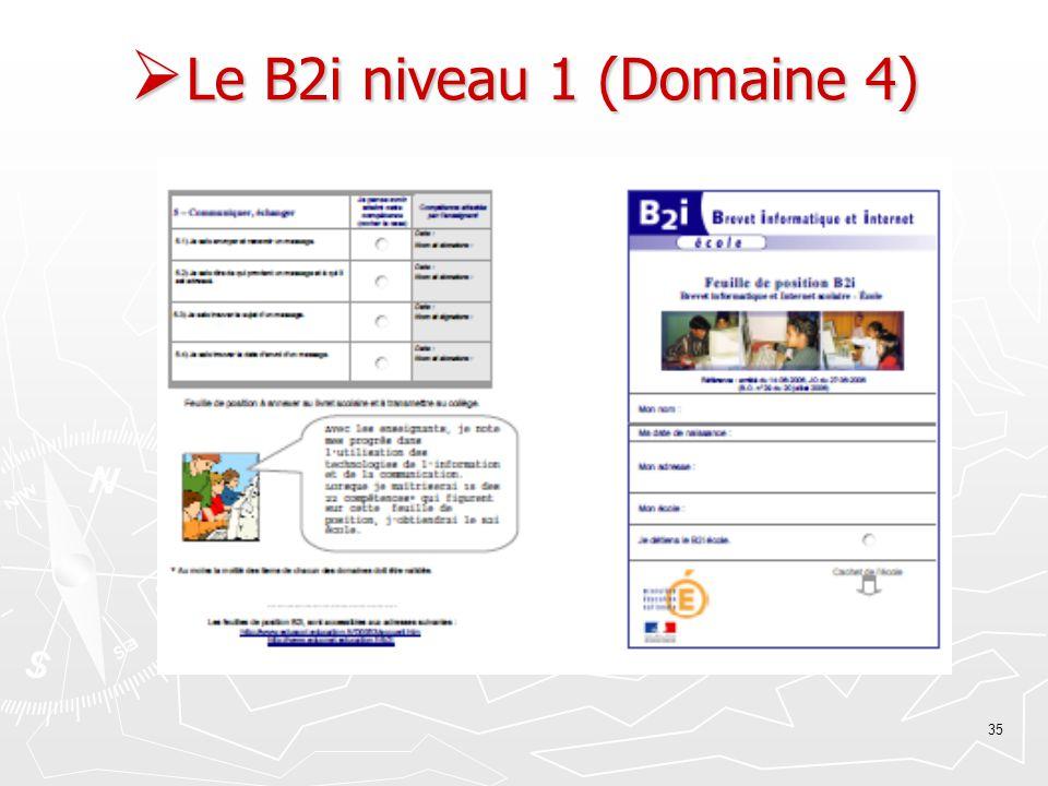 35 Le B2i niveau 1 (Domaine 4) Le B2i niveau 1 (Domaine 4)