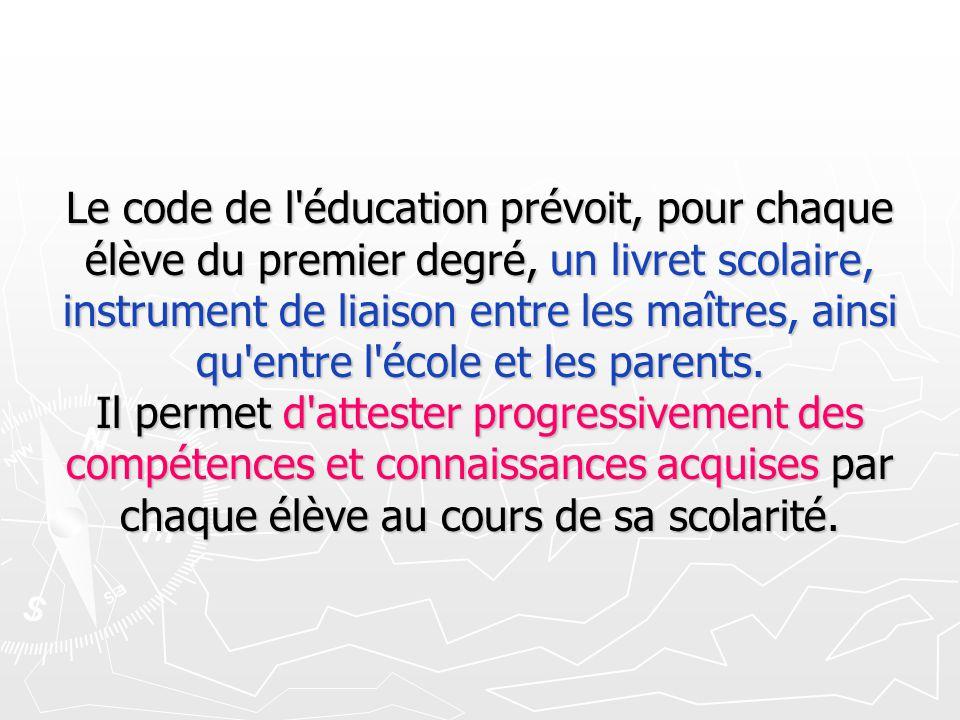 Le code de l'éducation prévoit, pour chaque élève du premier degré, un livret scolaire, instrument de liaison entre les maîtres, ainsi qu'entre l'écol