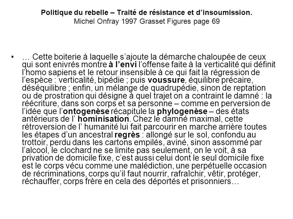 Politique du rebelle – Traité de résistance et dinsoumission. Michel Onfray 1997 Grasset Figures page 69 … Cette boiterie à laquelle sajoute la démarc