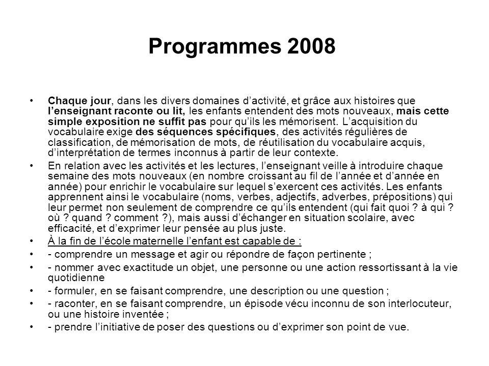 Programmes 2008 Chaque jour, dans les divers domaines dactivité, et grâce aux histoires que lenseignant raconte ou lit, les enfants entendent des mots