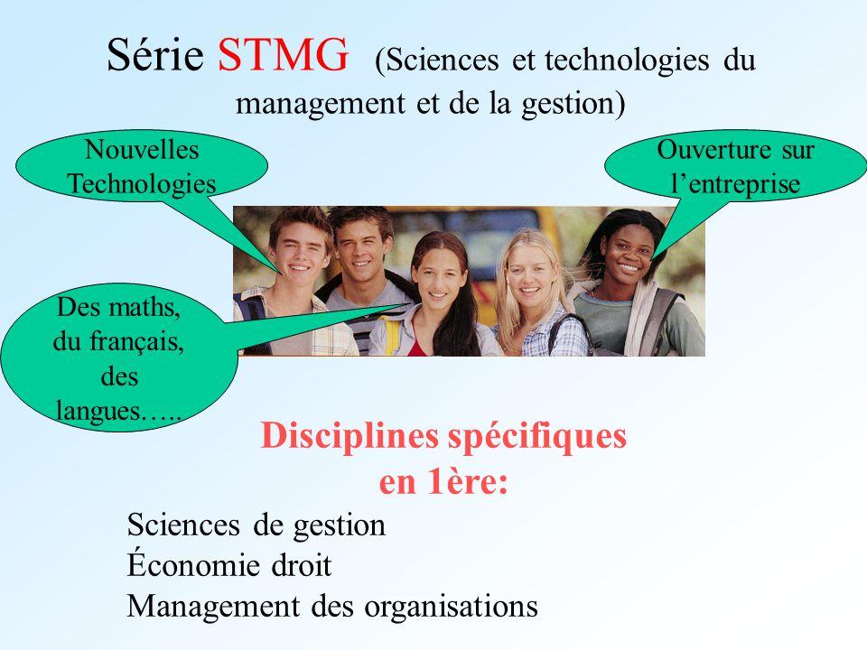 Série STMG (Sciences et technologies du management et de la gestion) Ouverture sur lentreprise Nouvelles Technologies Disciplines spécifiques en 1ère: