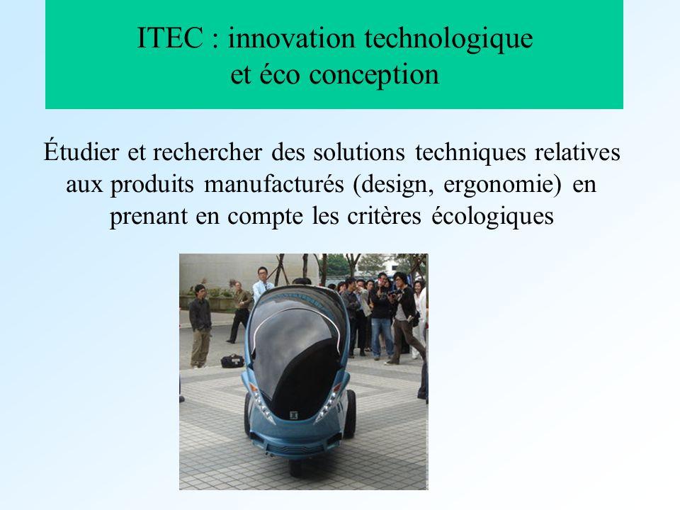 ITEC : innovation technologique et éco conception Étudier et rechercher des solutions techniques relatives aux produits manufacturés (design, ergonomi