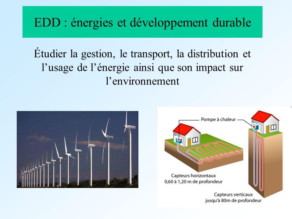 EDD : énergies et développement durable Étudier la gestion, le transport, la distribution et lusage de lénergie ainsi que son impact sur lenvironnemen