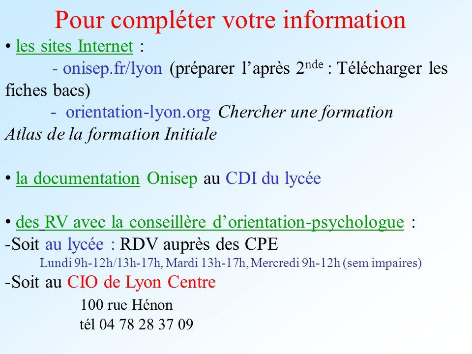 Pour compléter votre information les sites Internet : - onisep.fr/lyon (préparer laprès 2 nde : Télécharger les fiches bacs) - orientation-lyon.org Ch