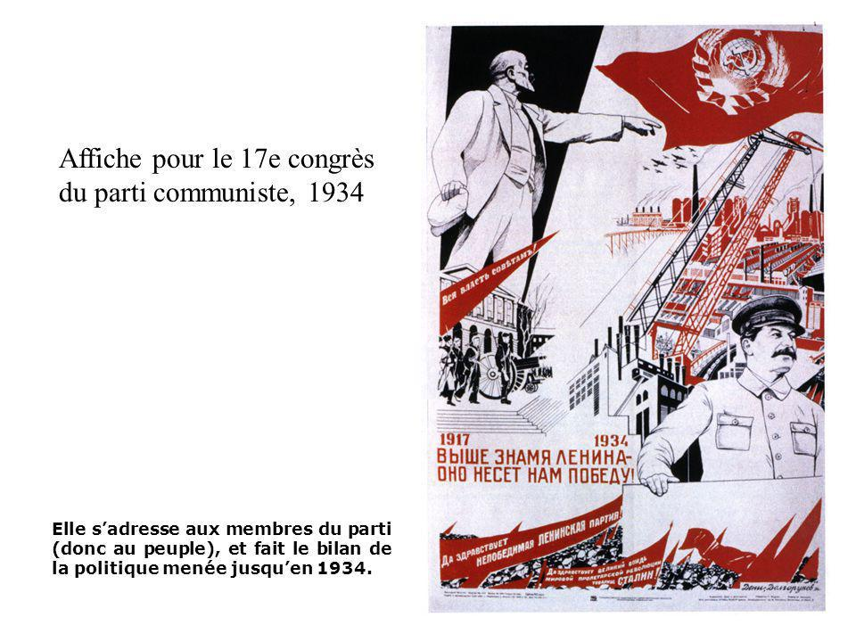 Affiche pour le 17e congrès du parti communiste, 1934 Elle sadresse aux membres du parti (donc au peuple), et fait le bilan de la politique menée jusquen 1934.