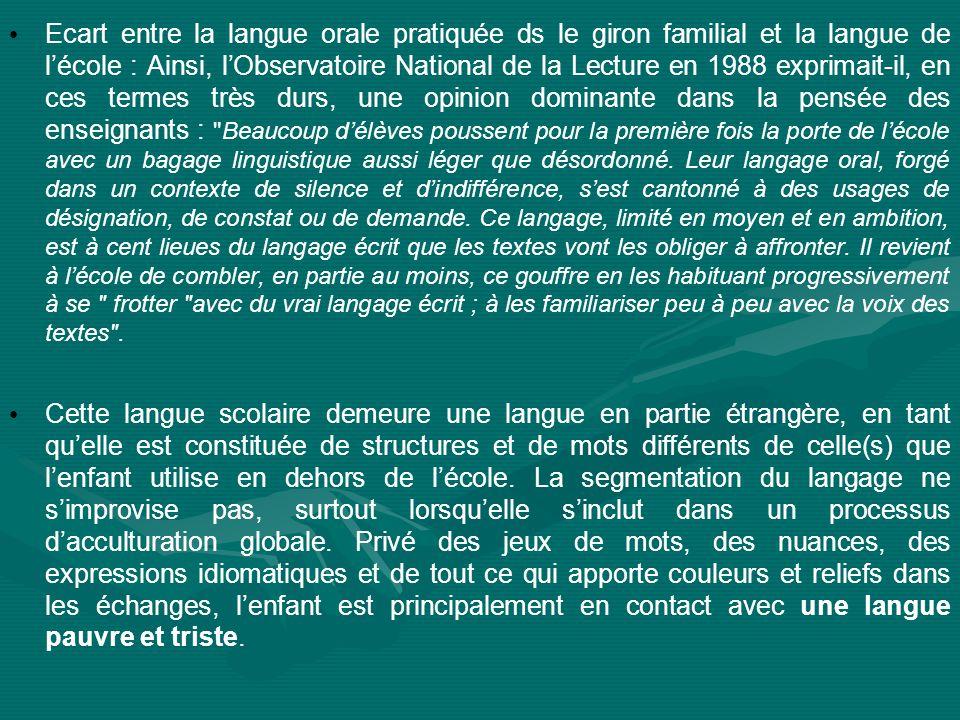 Ecart entre la langue orale pratiquée ds le giron familial et la langue de lécole : Ainsi, lObservatoire National de la Lecture en 1988 exprimait-il,