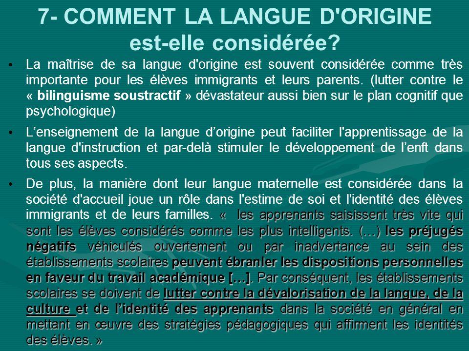 7- COMMENT LA LANGUE D'ORIGINE est-elle considérée? La maîtrise de sa langue d'origine est souvent considérée comme très importante pour les élèves im