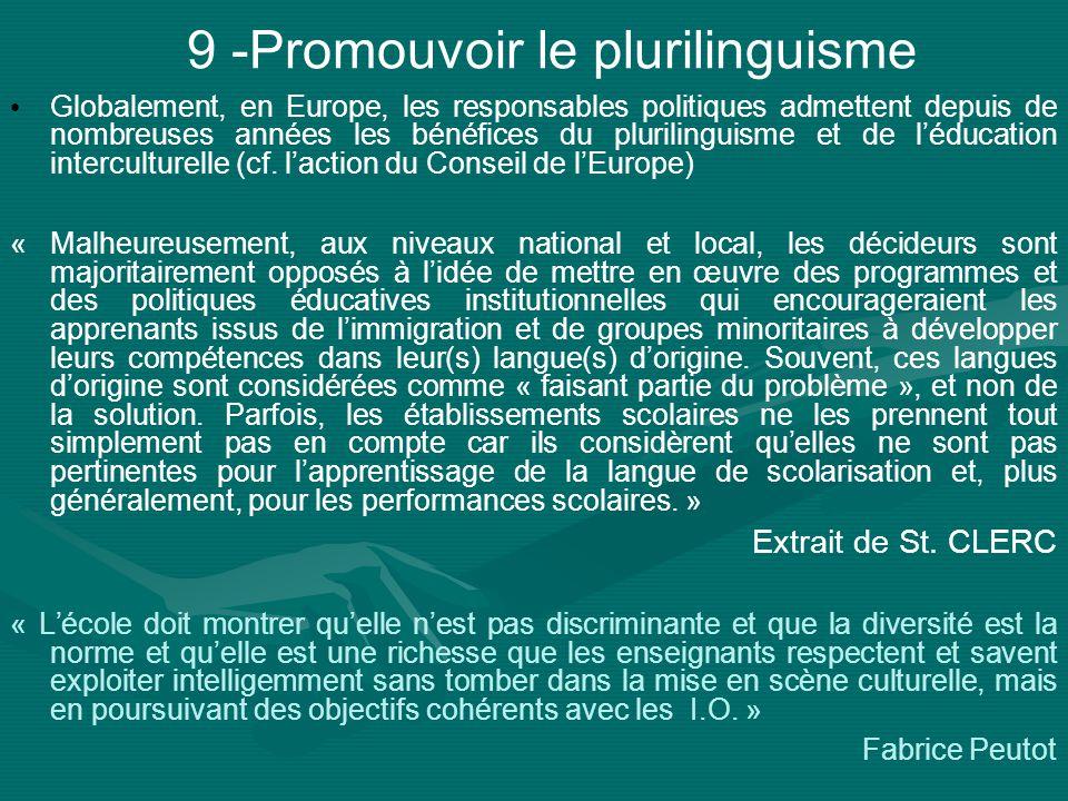 9 -Promouvoir le plurilinguisme Globalement, en Europe, les responsables politiques admettent depuis de nombreuses années les bénéfices du plurilinguisme et de léducation interculturelle (cf.
