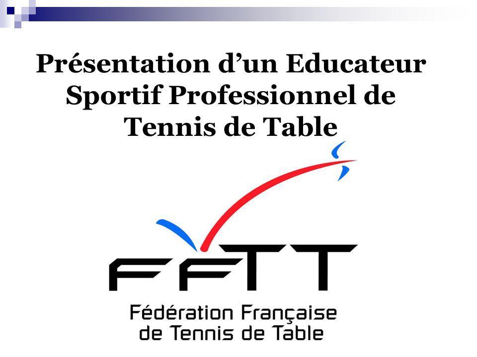 Présentation dun Educateur Sportif Professionnel de Tennis de Table