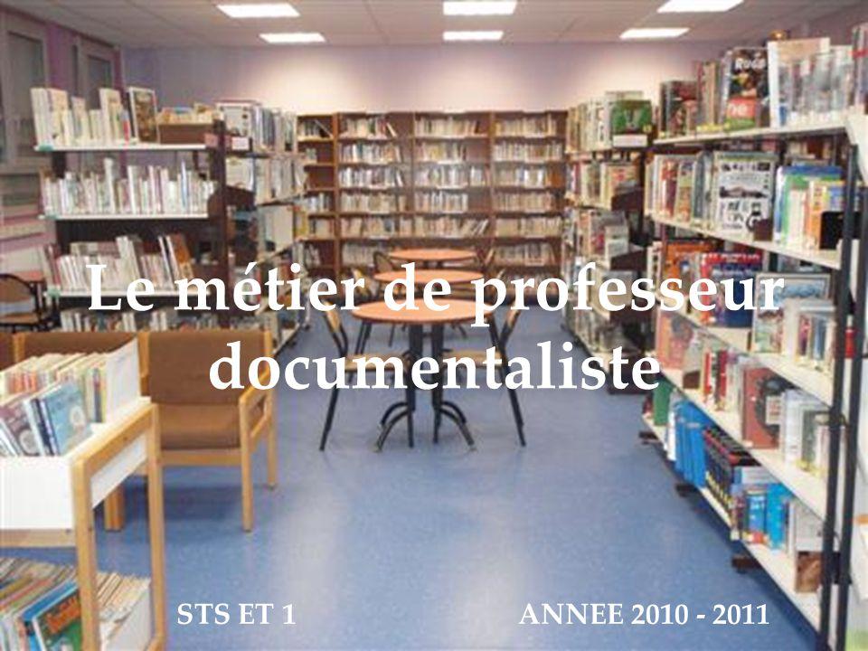 Le métier de professeur documentaliste STS ET 1ANNEE 2010 - 2011