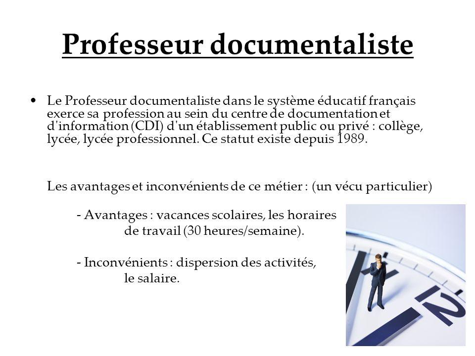 Professeur documentaliste Le Professeur documentaliste dans le système éducatif français exerce sa profession au sein du centre de documentation et d'