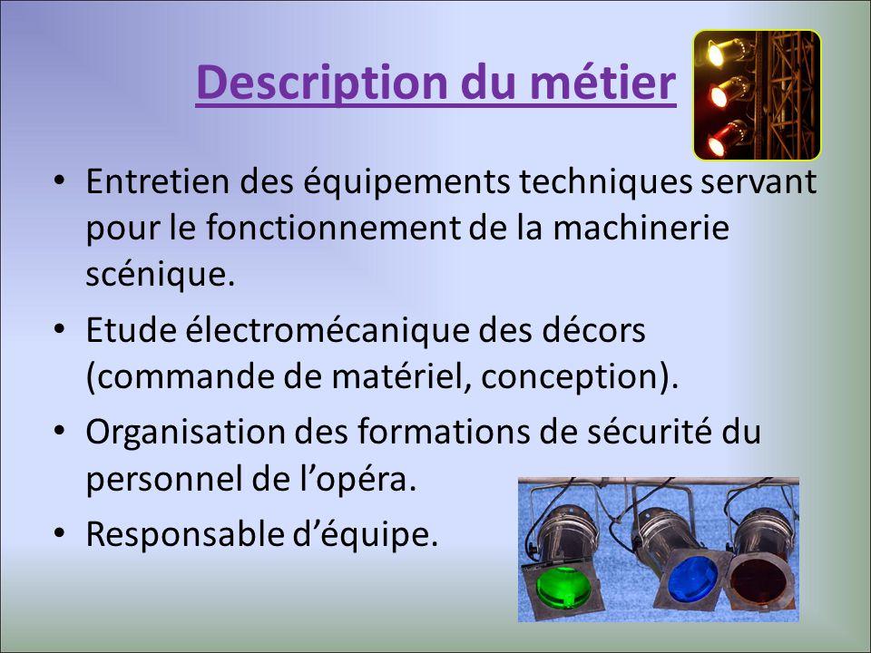Description du métier Entretien des équipements techniques servant pour le fonctionnement de la machinerie scénique. Etude électromécanique des décors
