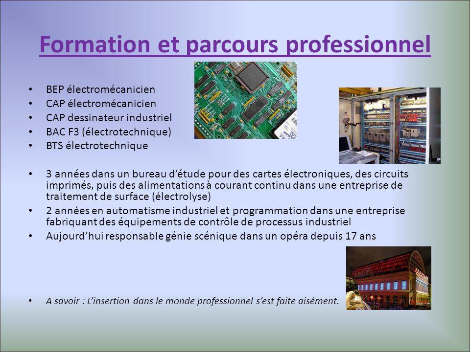 Formation et parcours professionnel BEP électromécanicien CAP électromécanicien CAP dessinateur industriel BAC F3 (électrotechnique) BTS électrotechni