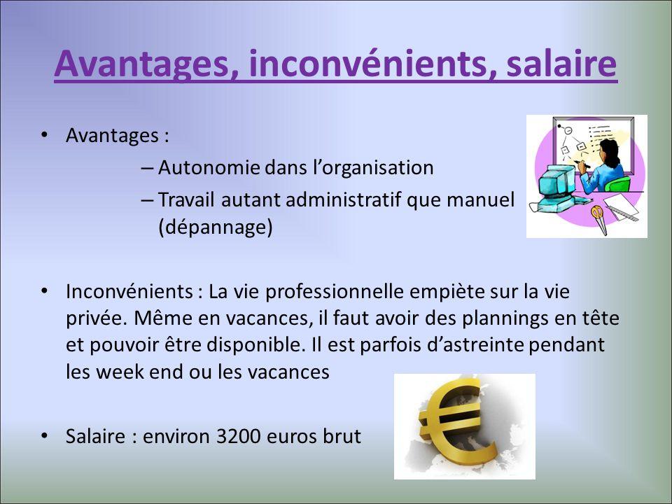 Avantages, inconvénients, salaire Avantages : – Autonomie dans lorganisation – Travail autant administratif que manuel (dépannage) Inconvénients : La