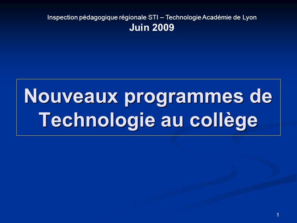 Nouveaux programmes de Technologie au collège 1 Inspection pédagogique régionale STI – Technologie Académie de Lyon Juin 2009