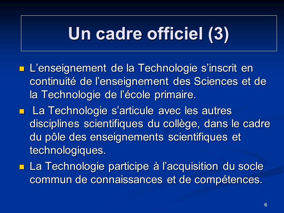 Lenseignement de la Technologie sinscrit en continuité de lenseignement des Sciences et de la Technologie de lécole primaire. Lenseignement de la Tech