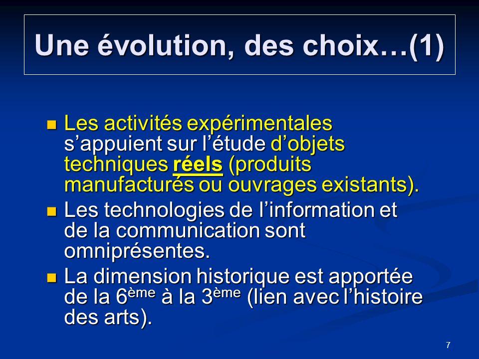 Une évolution, des choix…(1) Les activités expérimentales sappuient sur létude dobjets techniques réels (produits manufacturés ou ouvrages existants).