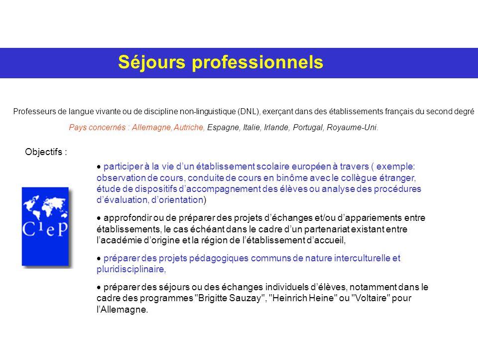 Séjours professionnels Professeurs de langue vivante ou de discipline non-linguistique (DNL), exerçant dans des établissements français du second degré Pays concernés : Allemagne, Autriche, Espagne, Italie, Irlande, Portugal, Royaume-Uni.