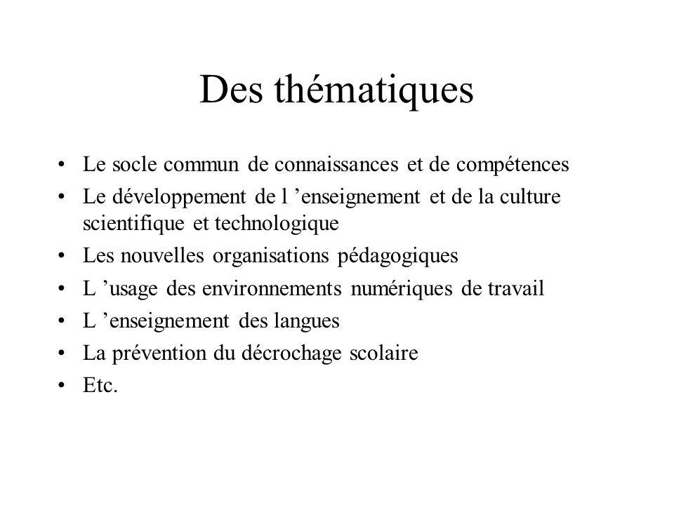 Des thématiques Le socle commun de connaissances et de compétences Le développement de l enseignement et de la culture scientifique et technologique L